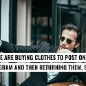 People are Buying Clothes to Post on Instagram and Then Returning Them